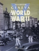 Close to the Heart of the War: Geneva and World War II by Kathryn Grover