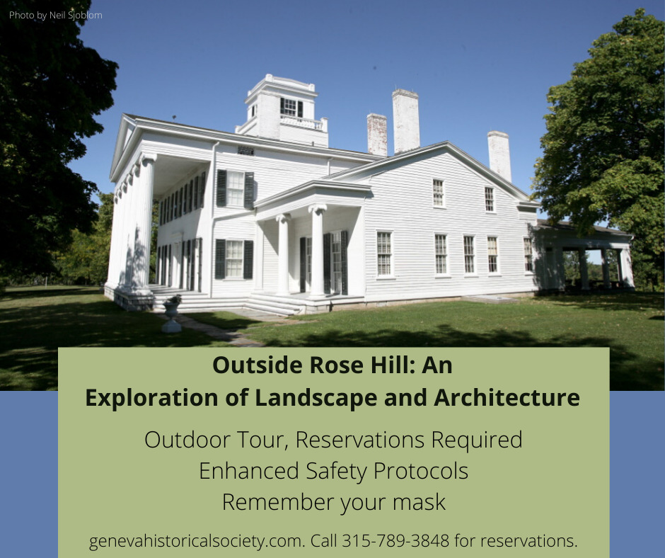 A white house with multiple columns and a box of text: outside Rose Hill: An Exploration of Landscape and Architecture. Outdoor Tour. Reservations required. Enhanced safety protocols. Remember your mask. Call 315-789-3848 for reservations.